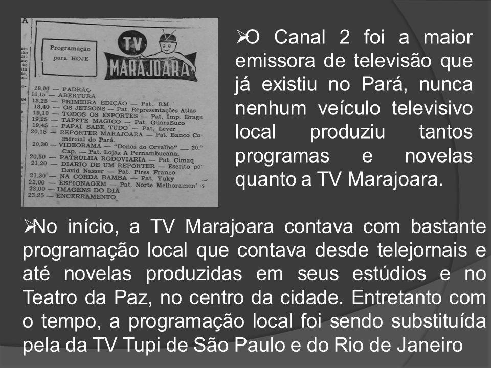 O Canal 2 foi a maior emissora de televisão que já existiu no Pará, nunca nenhum veículo televisivo local produziu tantos programas e novelas quanto a TV Marajoara.