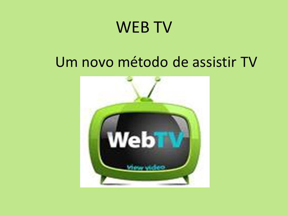 WEB TV Um novo método de assistir TV