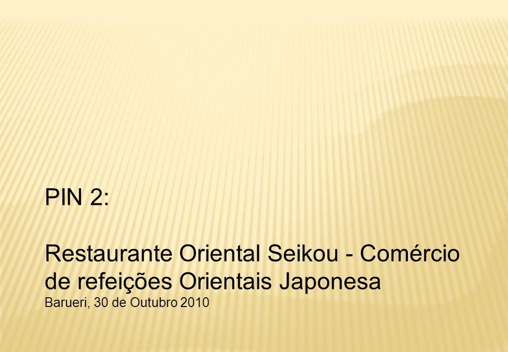 PIN 2: Restaurante Oriental Seikou - Comércio de refeições Orientais Japonesa Barueri, 30 de Outubro 2010.