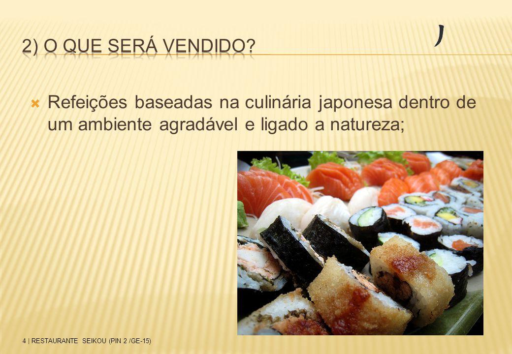 2) O QUE SERÁ VENDIDO Refeições baseadas na culinária japonesa dentro de um ambiente agradável e ligado a natureza;