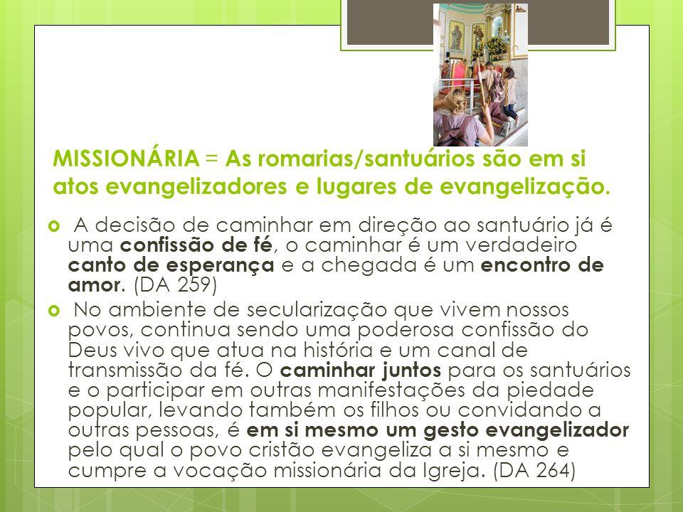 MISSIONÁRIA = As romarias/santuários são em si atos evangelizadores e lugares de evangelização.