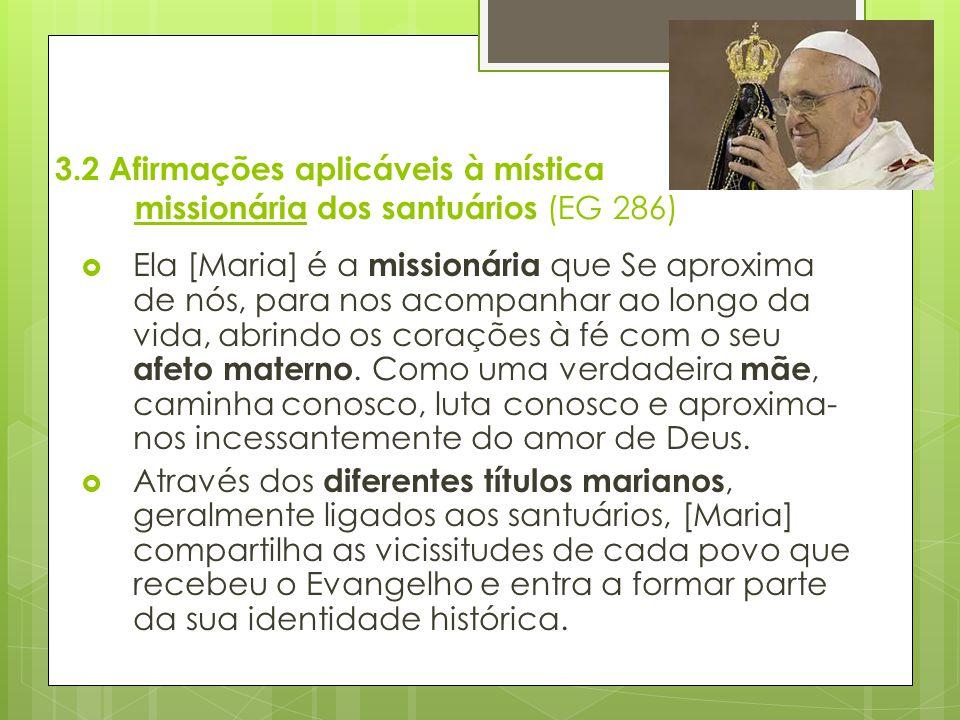 3.2 Afirmações aplicáveis à mística missionária dos santuários (EG 286)