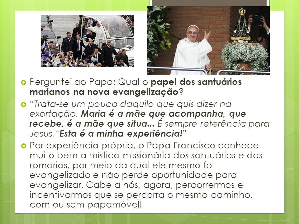 Perguntei ao Papa: Qual o papel dos santuários marianos na nova evangelização
