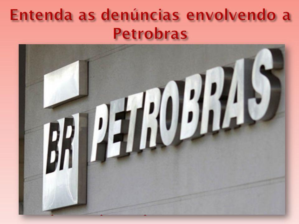 Entenda as denúncias envolvendo a Petrobras