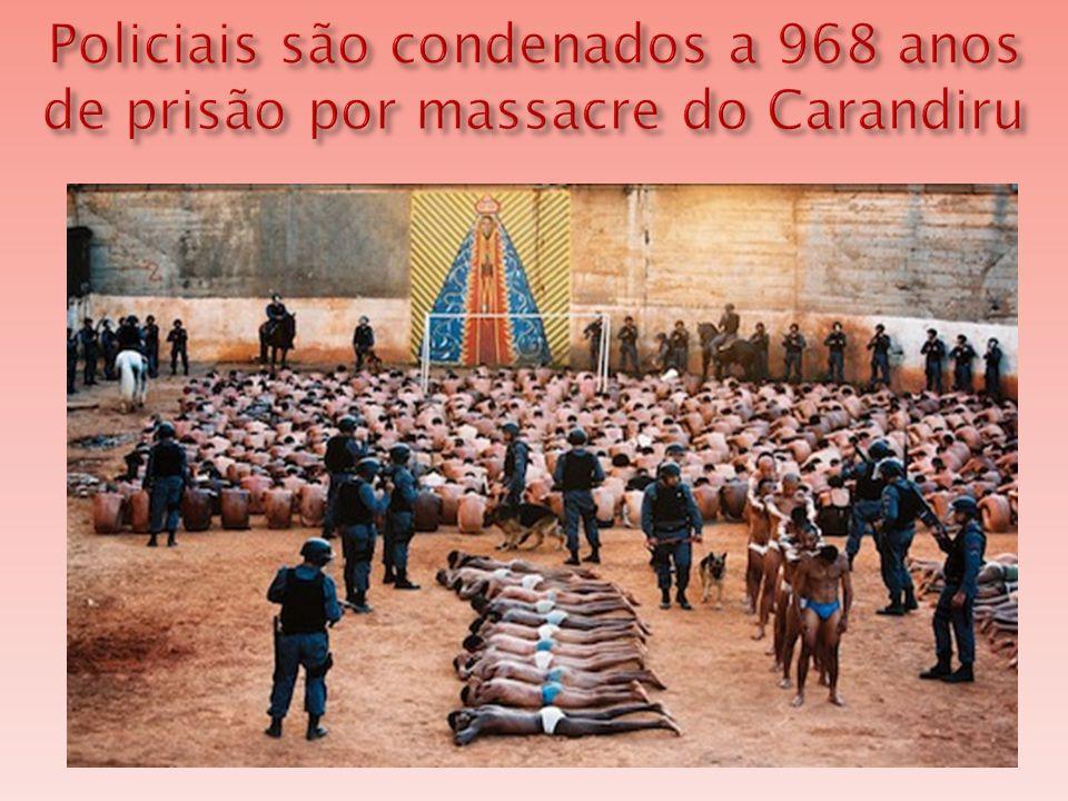Policiais são condenados a 968 anos de prisão por massacre do Carandiru