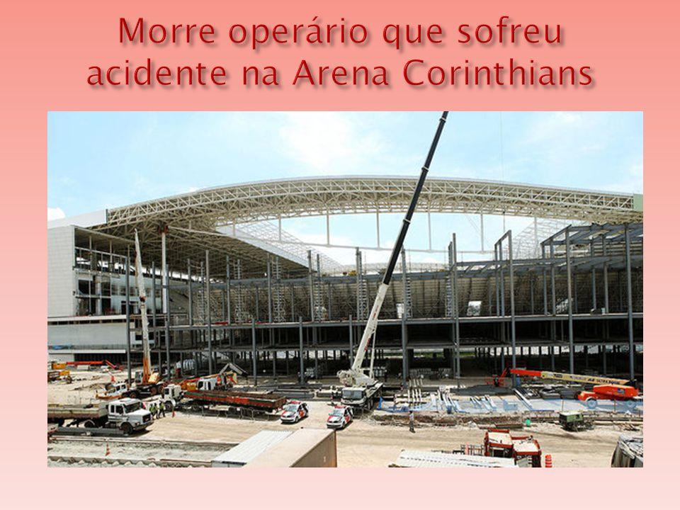 Morre operário que sofreu acidente na Arena Corinthians