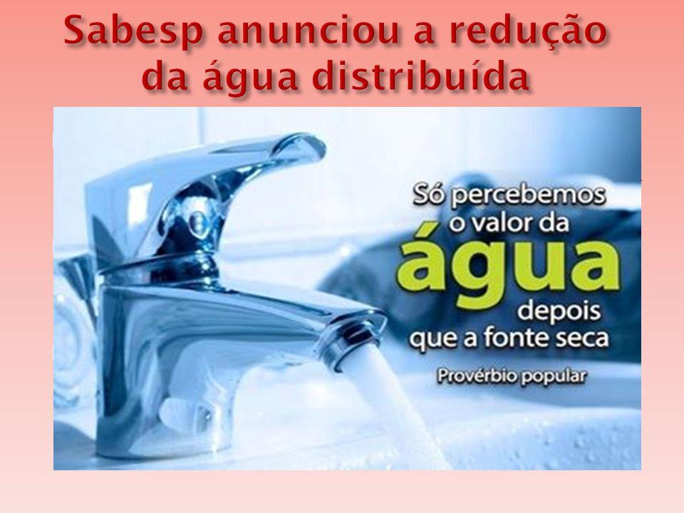 Sabesp anunciou a redução da água distribuída