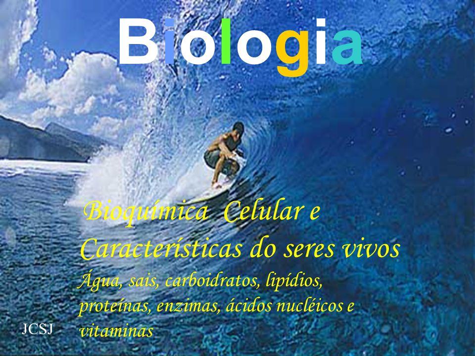 Biologia Bioquímica Celular e Características do seres vivos. Água, sais, carboidratos, lipídios, proteínas, enzimas, ácidos nucléicos e vitaminas.