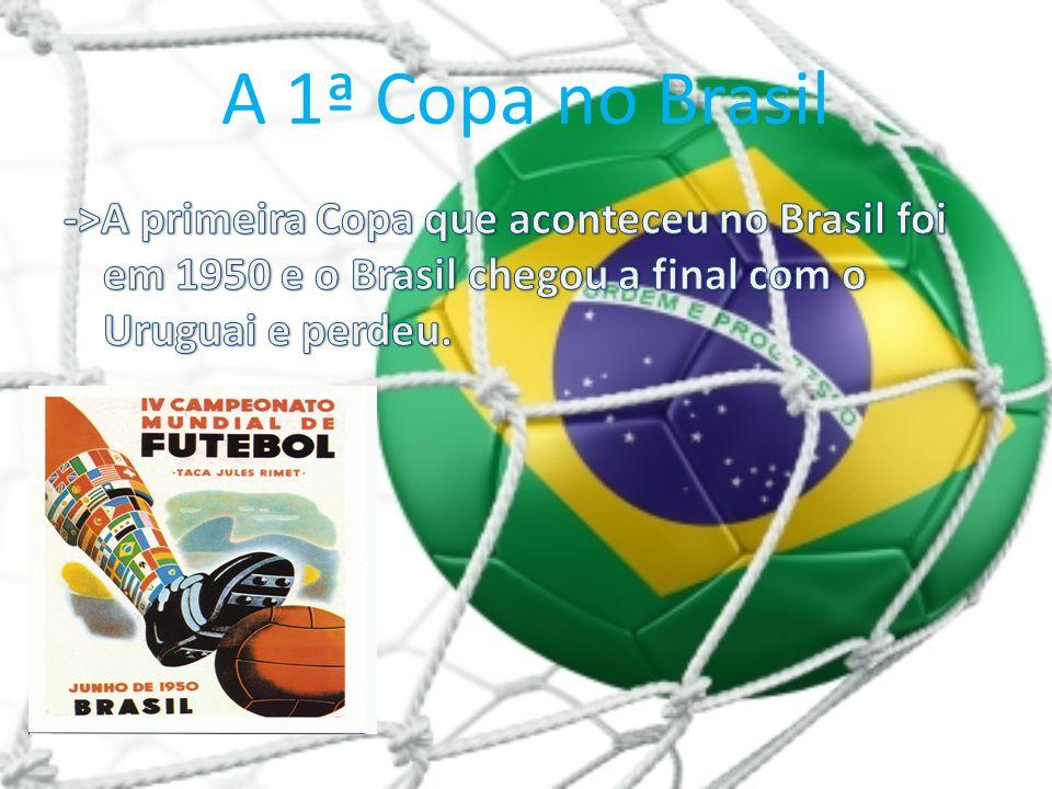 A 1ª Copa no Brasil ->A primeira Copa que aconteceu no Brasil foi em 1950 e o Brasil chegou a final com o Uruguai e perdeu.