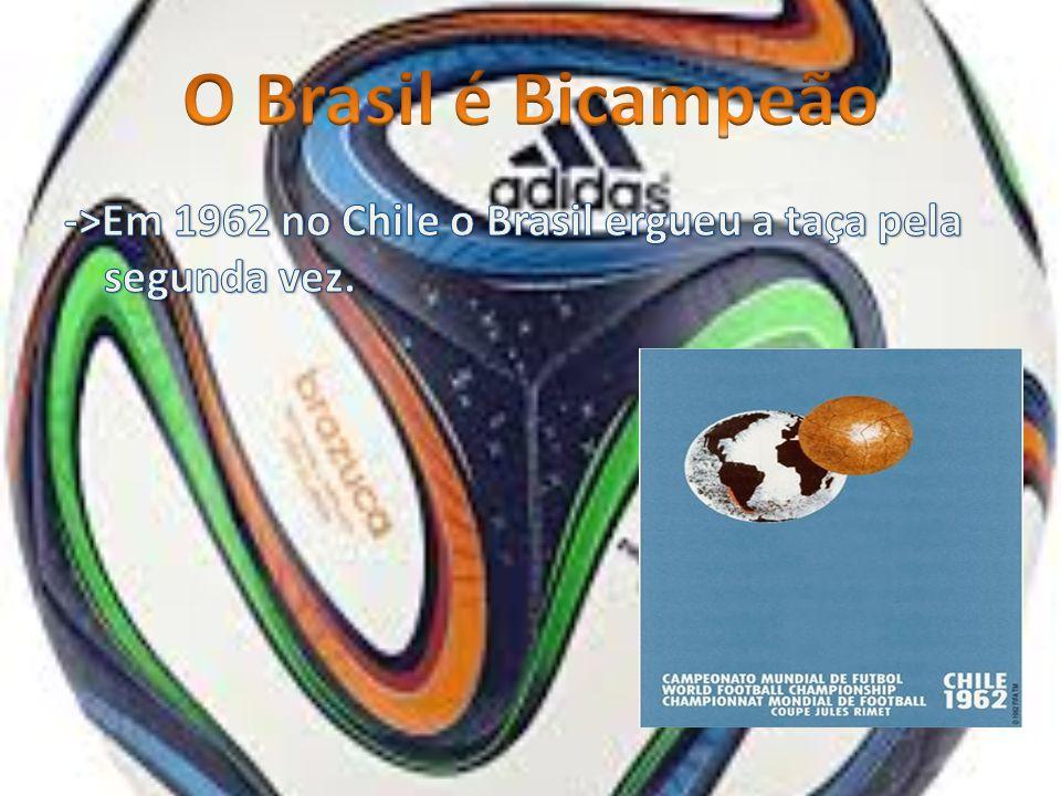 O Brasil é Bicampeão ->Em 1962 no Chile o Brasil ergueu a taça pela segunda vez.