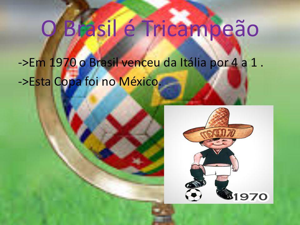 O Brasil é Tricampeão ->Em 1970 o Brasil venceu da Itália por 4 a 1 . ->Esta Copa foi no México.