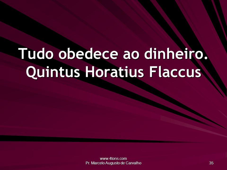 Tudo obedece ao dinheiro. Quintus Horatius Flaccus