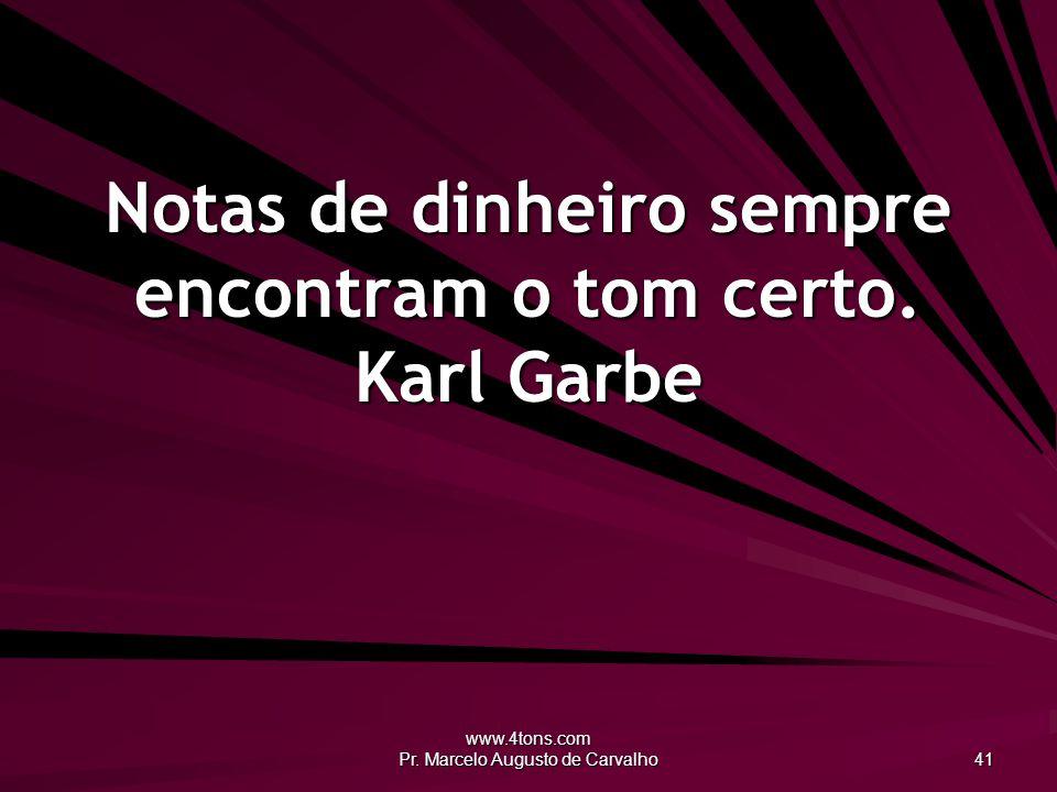 Notas de dinheiro sempre encontram o tom certo. Karl Garbe