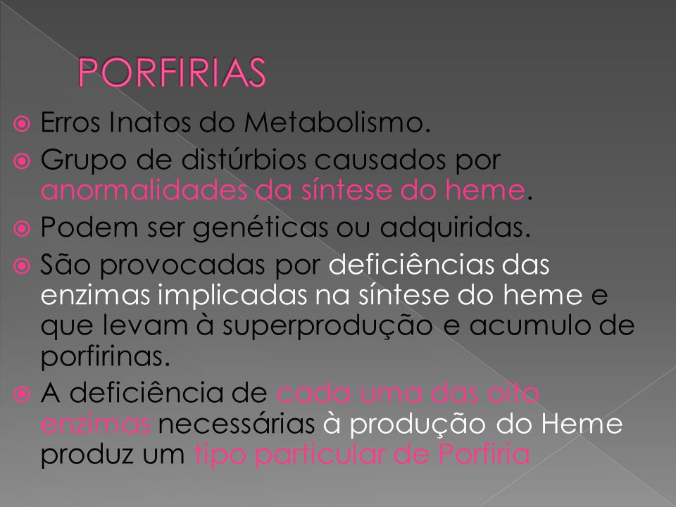 PORFIRIAS Erros Inatos do Metabolismo.
