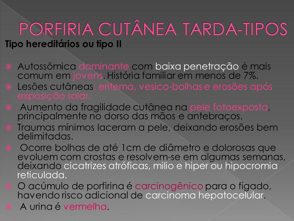 PORFIRIA CUTÂNEA TARDA-TIPOS