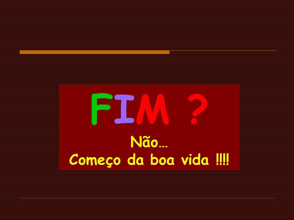FIM Não… Começo da boa vida !!!!