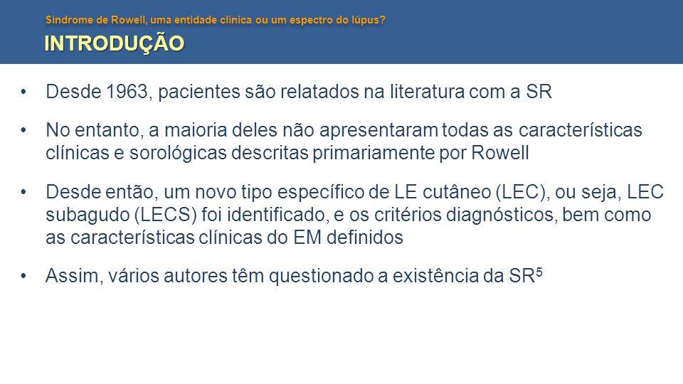 INTRODUÇÃO Desde 1963, pacientes são relatados na literatura com a SR