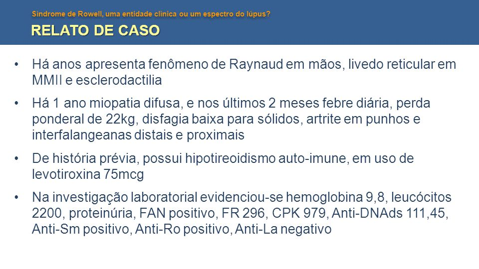 RELATO DE CASO Há anos apresenta fenômeno de Raynaud em mãos, livedo reticular em MMII e esclerodactilia.
