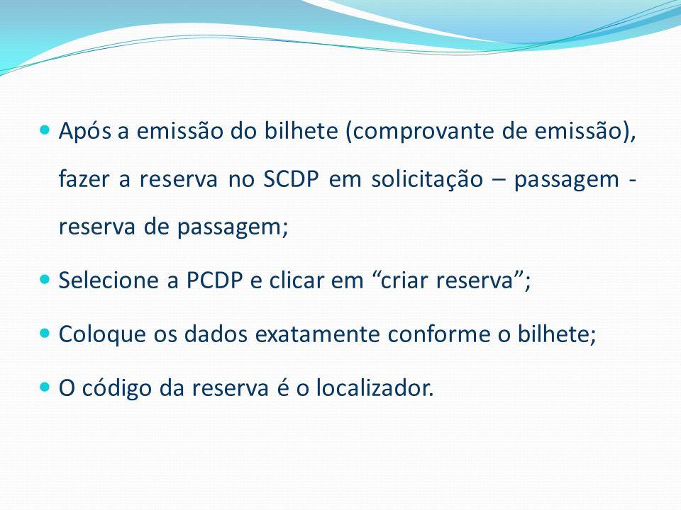 Após a emissão do bilhete (comprovante de emissão), fazer a reserva no SCDP em solicitação – passagem - reserva de passagem;