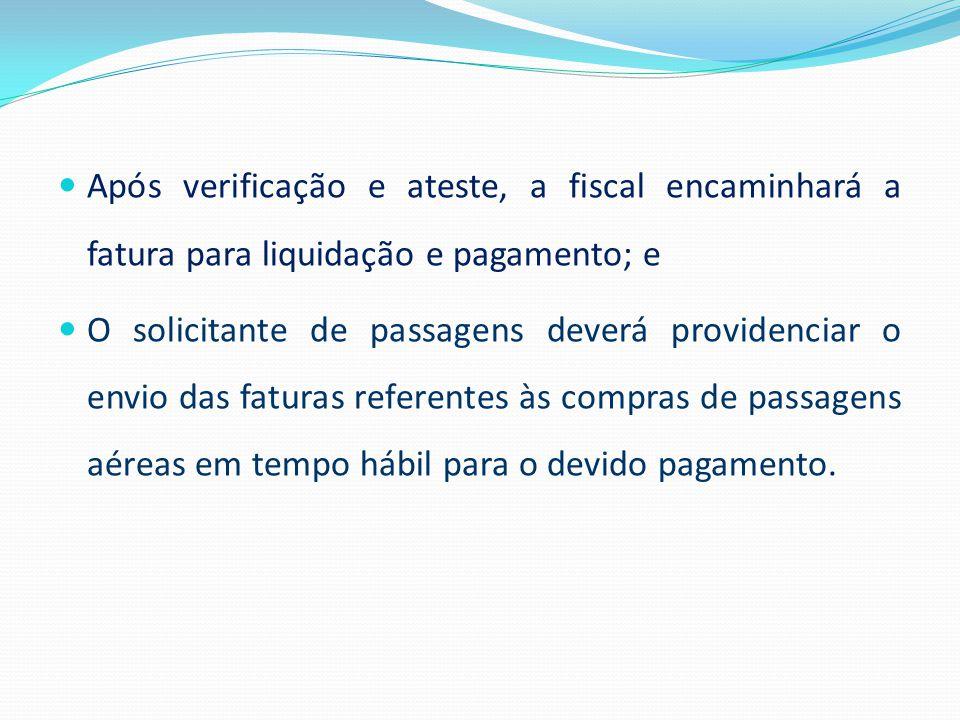 Após verificação e ateste, a fiscal encaminhará a fatura para liquidação e pagamento; e