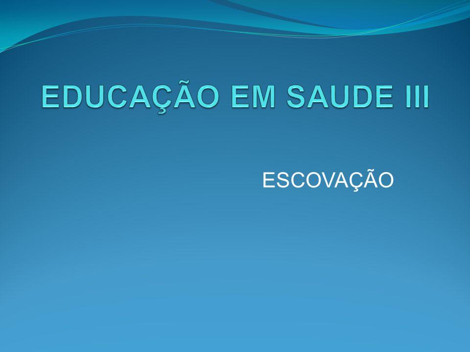 EDUCAÇÃO EM SAUDE III ESCOVAÇÃO