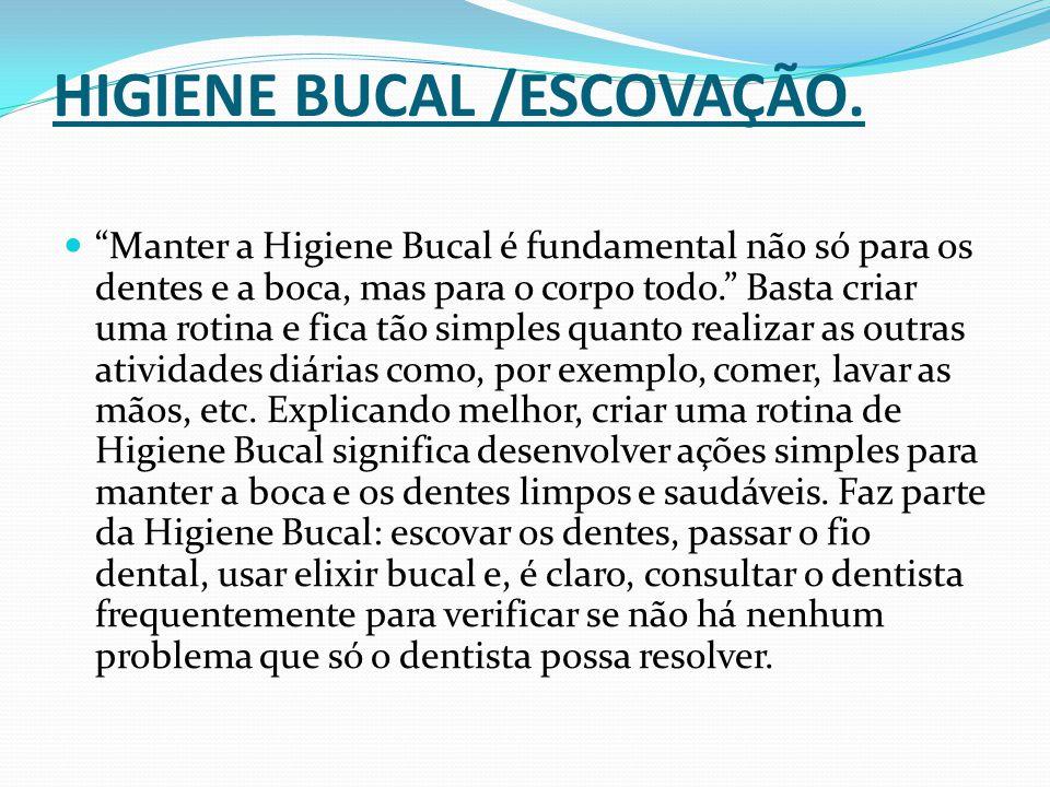 HIGIENE BUCAL /ESCOVAÇÃO.