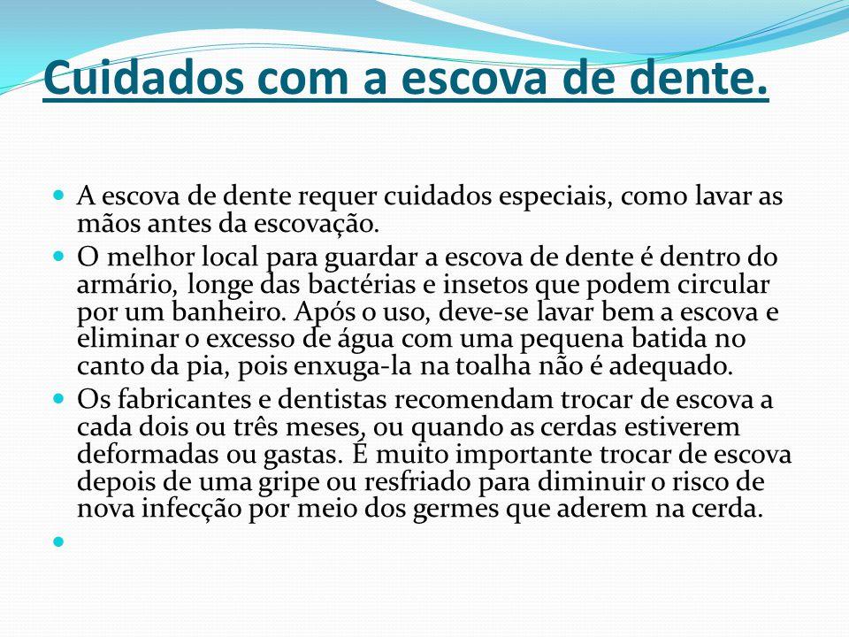 Cuidados com a escova de dente.