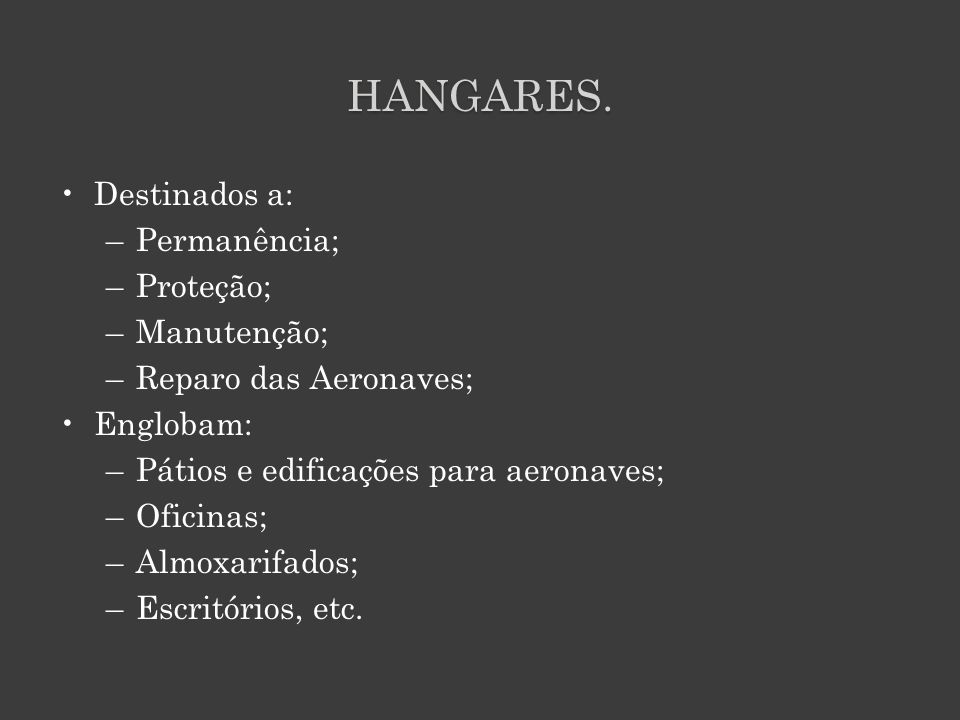 HANGARES. Destinados a: Permanência; Proteção; Manutenção;