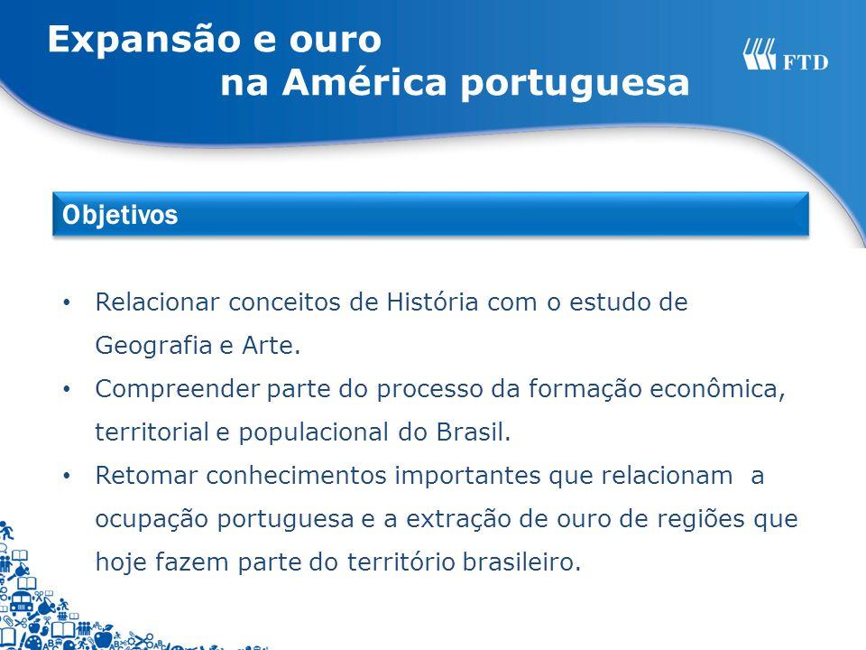 Expansão e ouro na América portuguesa Objetivos