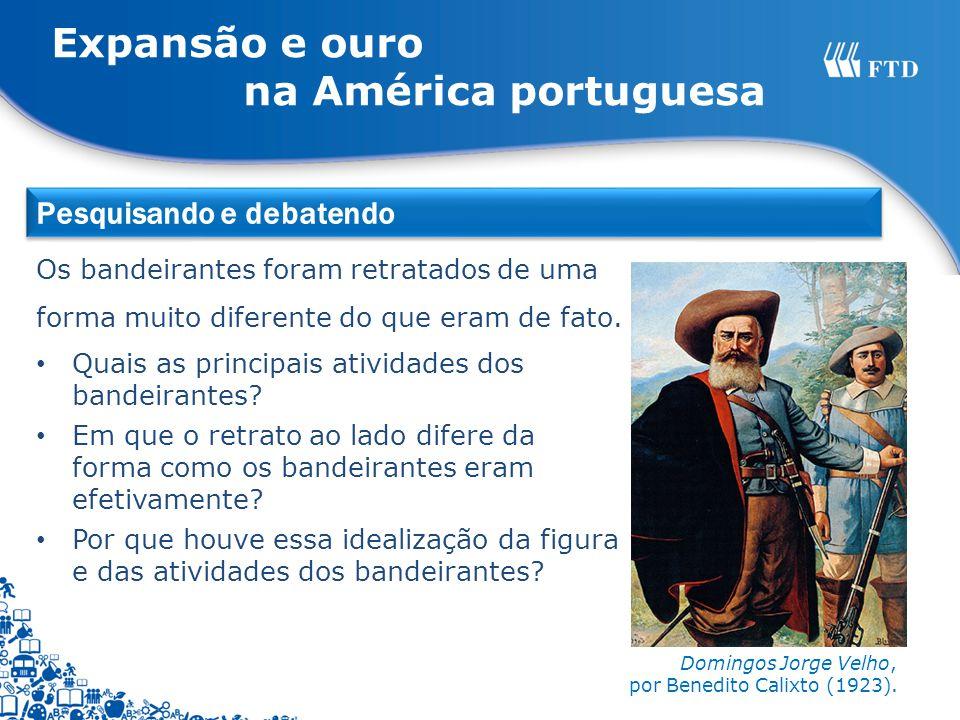 Expansão e ouro na América portuguesa Pesquisando e debatendo