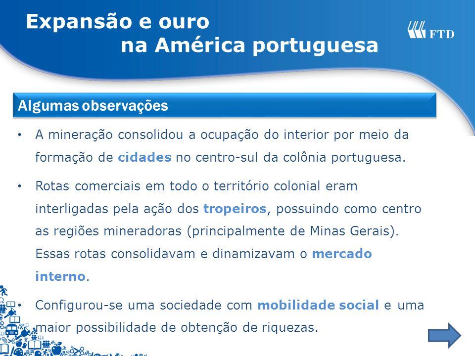 Expansão e ouro na América portuguesa Algumas observações