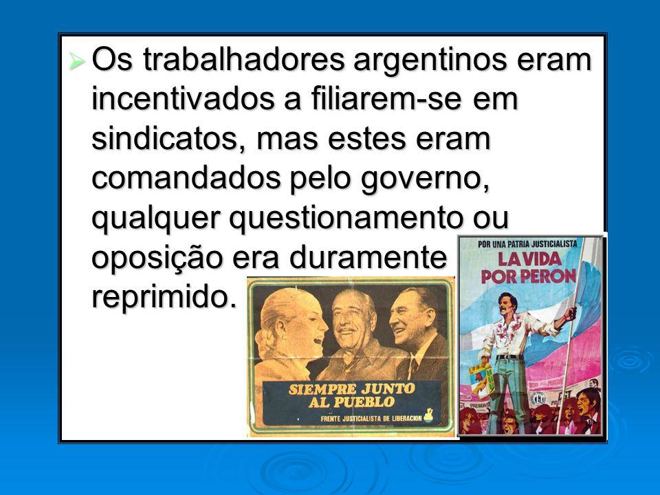 Os trabalhadores argentinos eram incentivados a filiarem-se em sindicatos, mas estes eram comandados pelo governo, qualquer questionamento ou oposição era duramente reprimido.