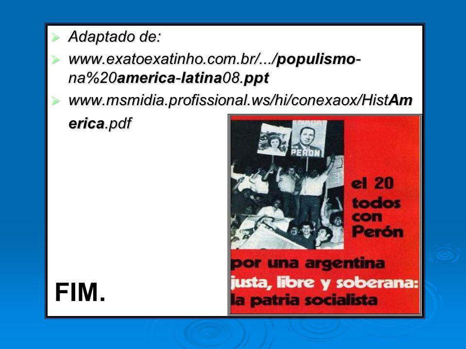 Adaptado de: www.exatoexatinho.com.br/.../populismo-na%20america-latina08.ppt. www.msmidia.profissional.ws/hi/conexaox/HistAmerica.pdf.