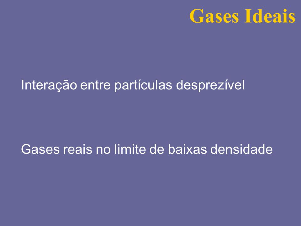 Gases Ideais Interação entre partículas desprezível