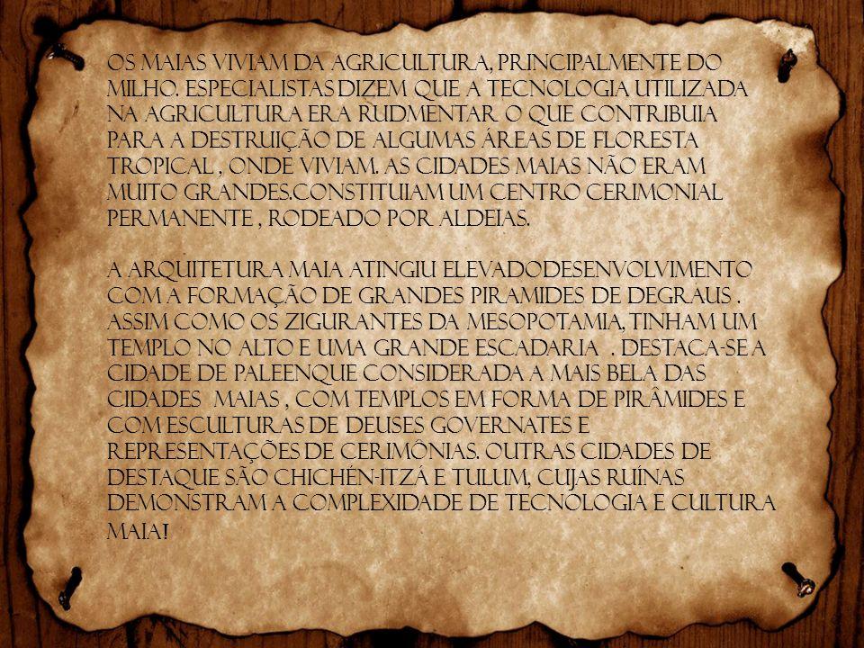 Os maias viviam da agricultura, principalmente do milho