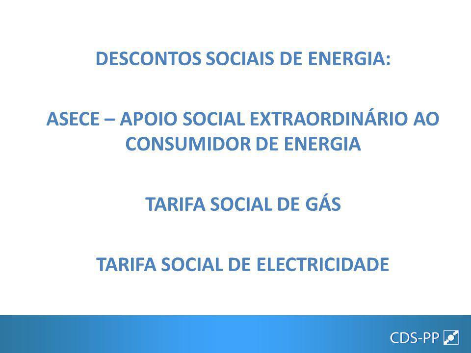 DESCONTOS SOCIAIS DE ENERGIA: ASECE – APOIO SOCIAL EXTRAORDINÁRIO AO CONSUMIDOR DE ENERGIA TARIFA SOCIAL DE GÁS TARIFA SOCIAL DE ELECTRICIDADE