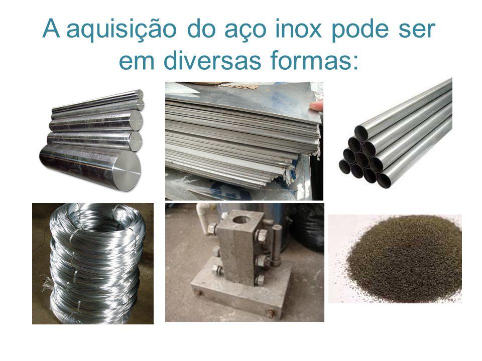 A aquisição do aço inox pode ser em diversas formas: