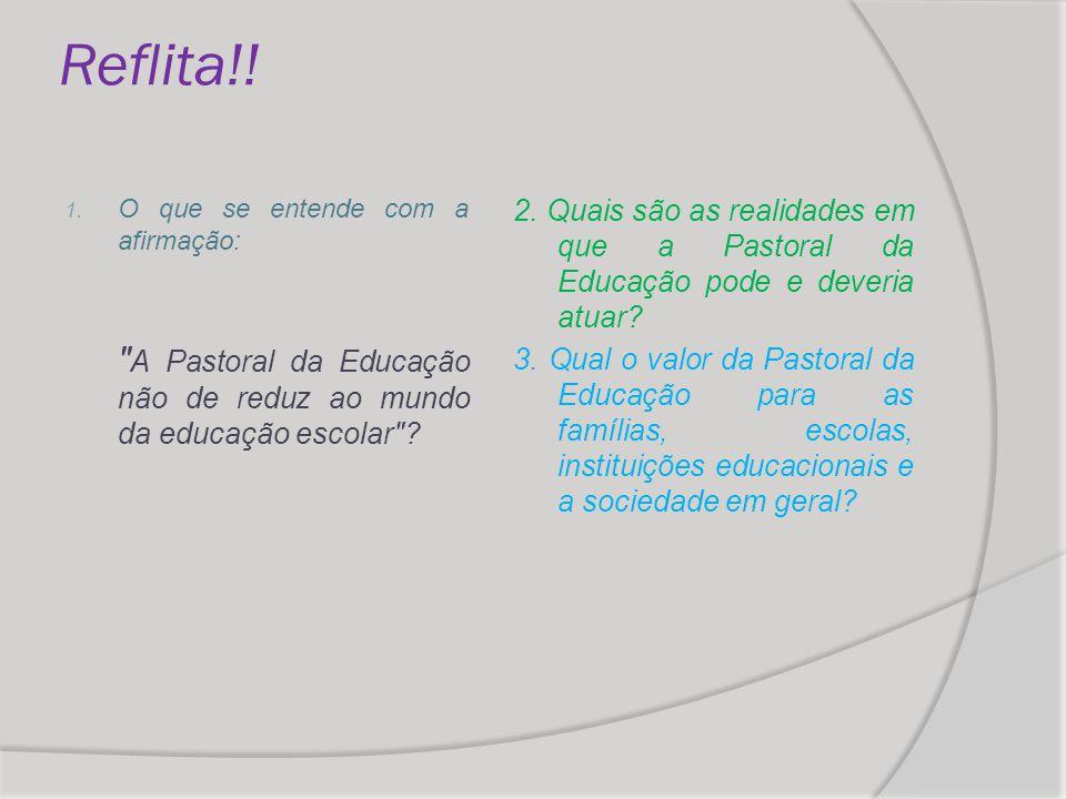 Reflita!! O que se entende com a afirmação: A Pastoral da Educação não de reduz ao mundo da educação escolar