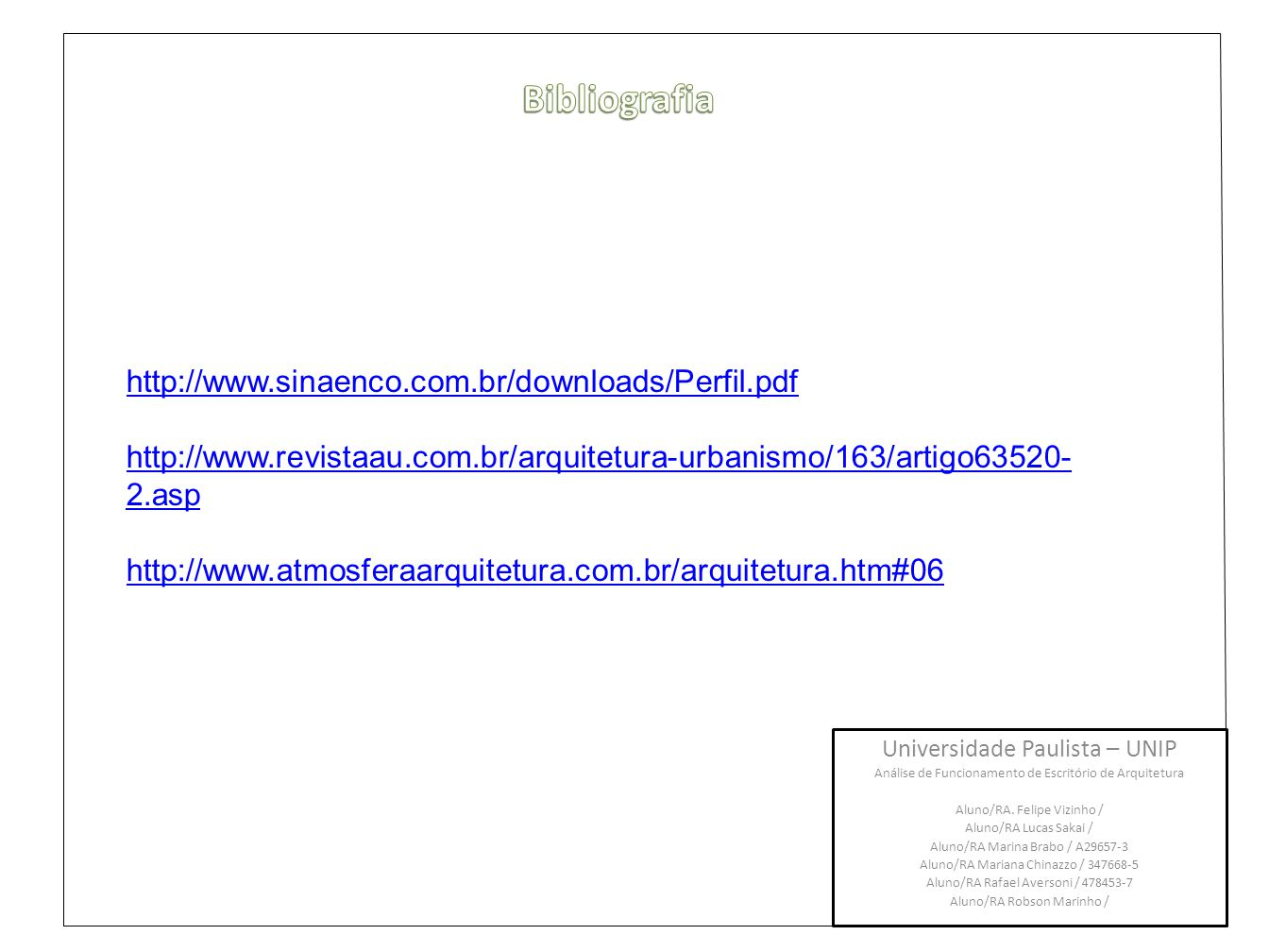 Bibliografia http://www.sinaenco.com.br/downloads/Perfil.pdf