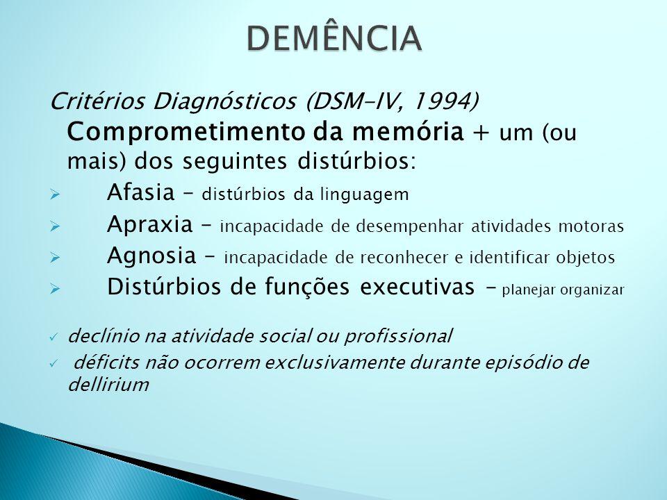 DEMÊNCIA Critérios Diagnósticos (DSM-IV, 1994) Comprometimento da memória + um (ou mais) dos seguintes distúrbios: