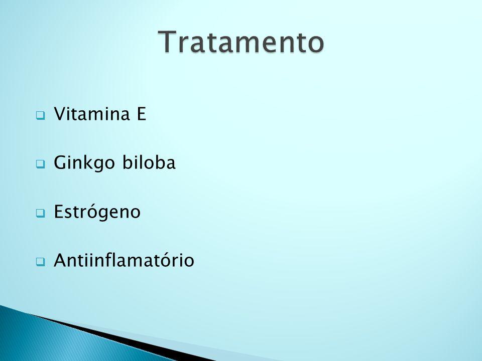 Tratamento Vitamina E Ginkgo biloba Estrógeno Antiinflamatório