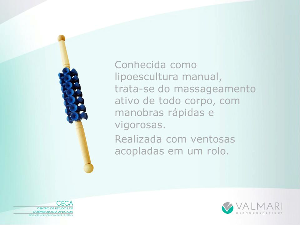 Conhecida como lipoescultura manual, trata-se do massageamento ativo de todo corpo, com manobras rápidas e vigorosas.