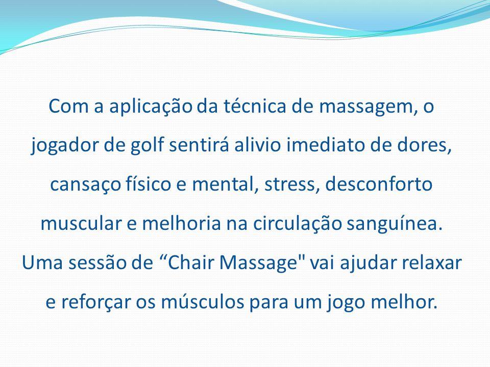 Com a aplicação da técnica de massagem, o jogador de golf sentirá alivio imediato de dores, cansaço físico e mental, stress, desconforto muscular e melhoria na circulação sanguínea.
