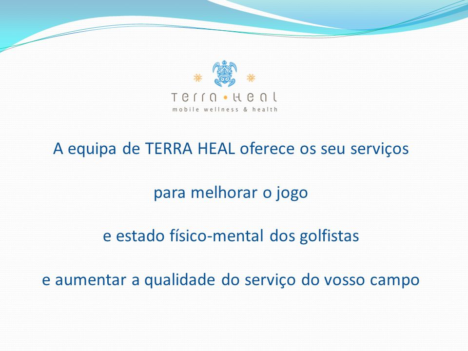A equipa de TERRA HEAL oferece os seu serviços para melhorar o jogo e estado físico-mental dos golfistas e aumentar a qualidade do serviço do vosso campo