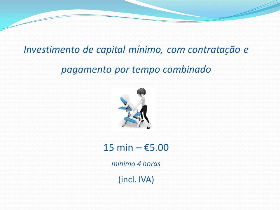 Investimento de capital mínimo, com contratação e pagamento por tempo combinado 15 min – €5.00 mínimo 4 horas (incl.