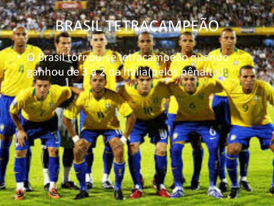 BRASIL TETRACAMPEÃO O Brasil tornou-se tetracampeão quando ganhou de 3 a 2 da Itália(pelos pênaltis) .
