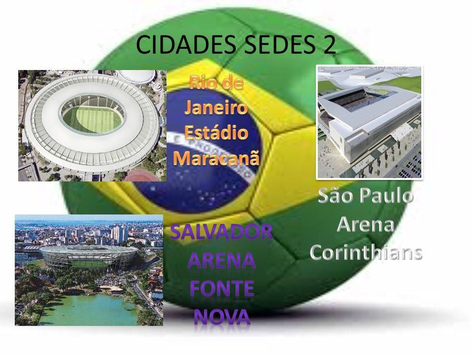 CIDADES SEDES 2 São Paulo Arena Corinthians Salvador Arena Fonte nova