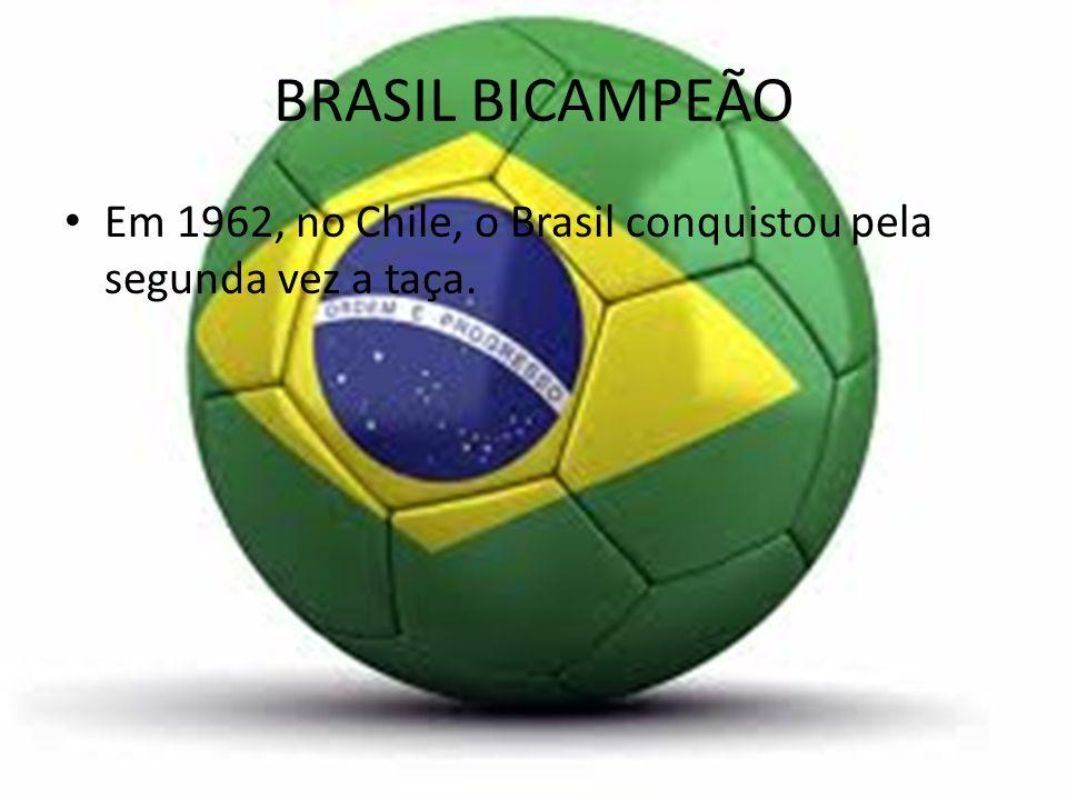 BRASIL BICAMPEÃO Em 1962, no Chile, o Brasil conquistou pela segunda vez a taça.