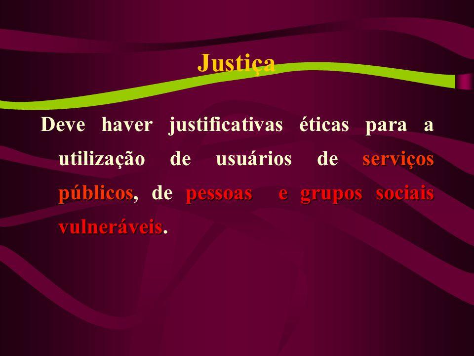 Justiça Deve haver justificativas éticas para a utilização de usuários de serviços públicos, de pessoas e grupos sociais vulneráveis.