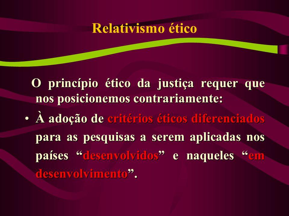 Relativismo ético O princípio ético da justiça requer que nos posicionemos contrariamente: